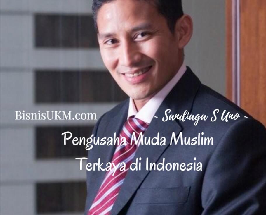 Biografi Sandiaga Uno, Pengusaha Muda Muslim Terkaya di ...
