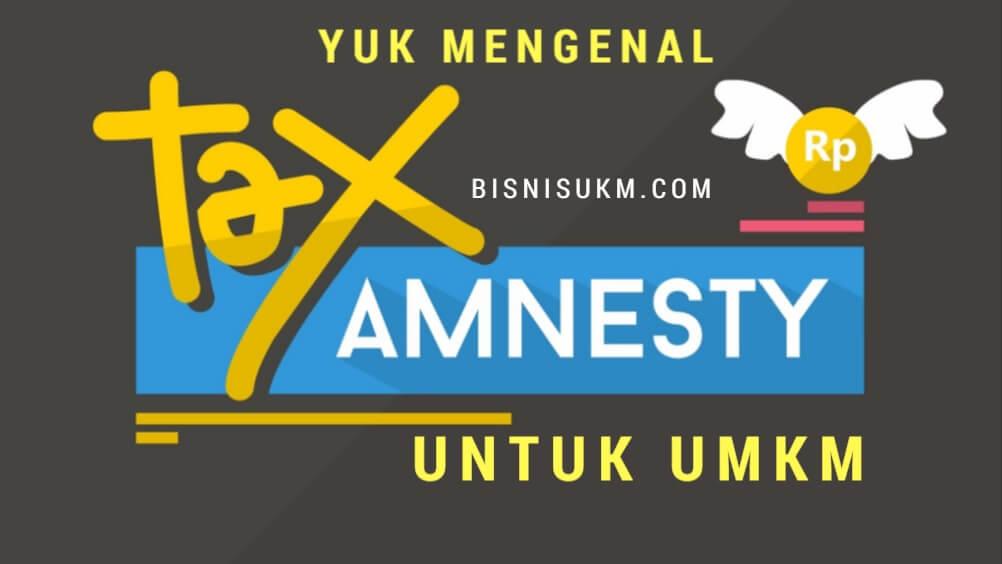 Yuk Mengenal Tax Amnesty untuk UMKM, BisnisUKM