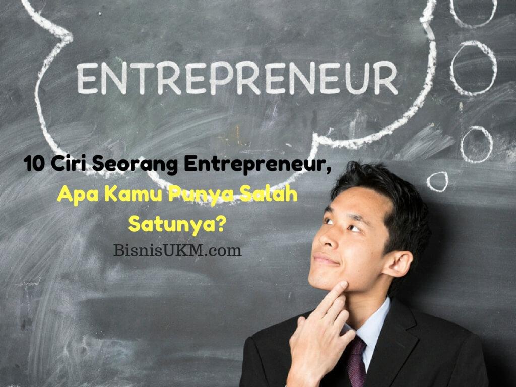 10 Ciri Seorang Entrepreneur, Apa Kamu Punya Salah Satunya?