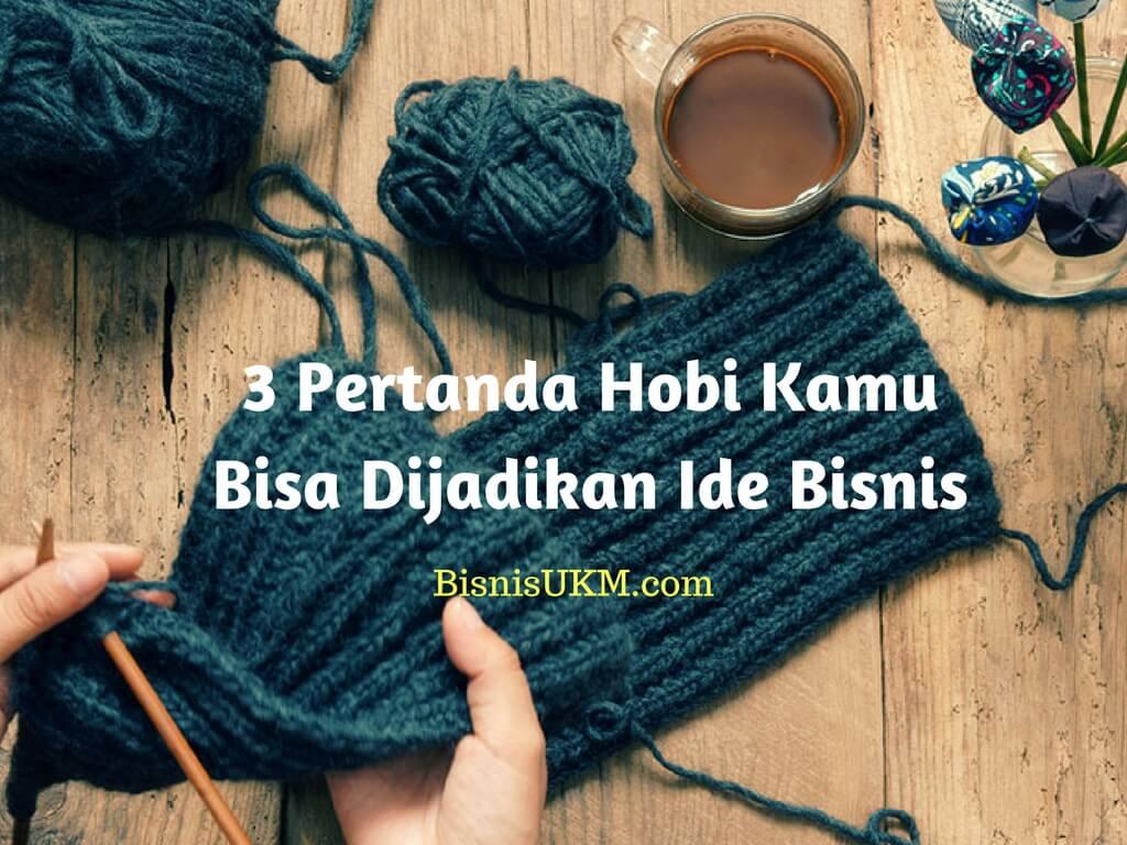 3 pertanda hobi kamu bisa dijadikan ide bisnis