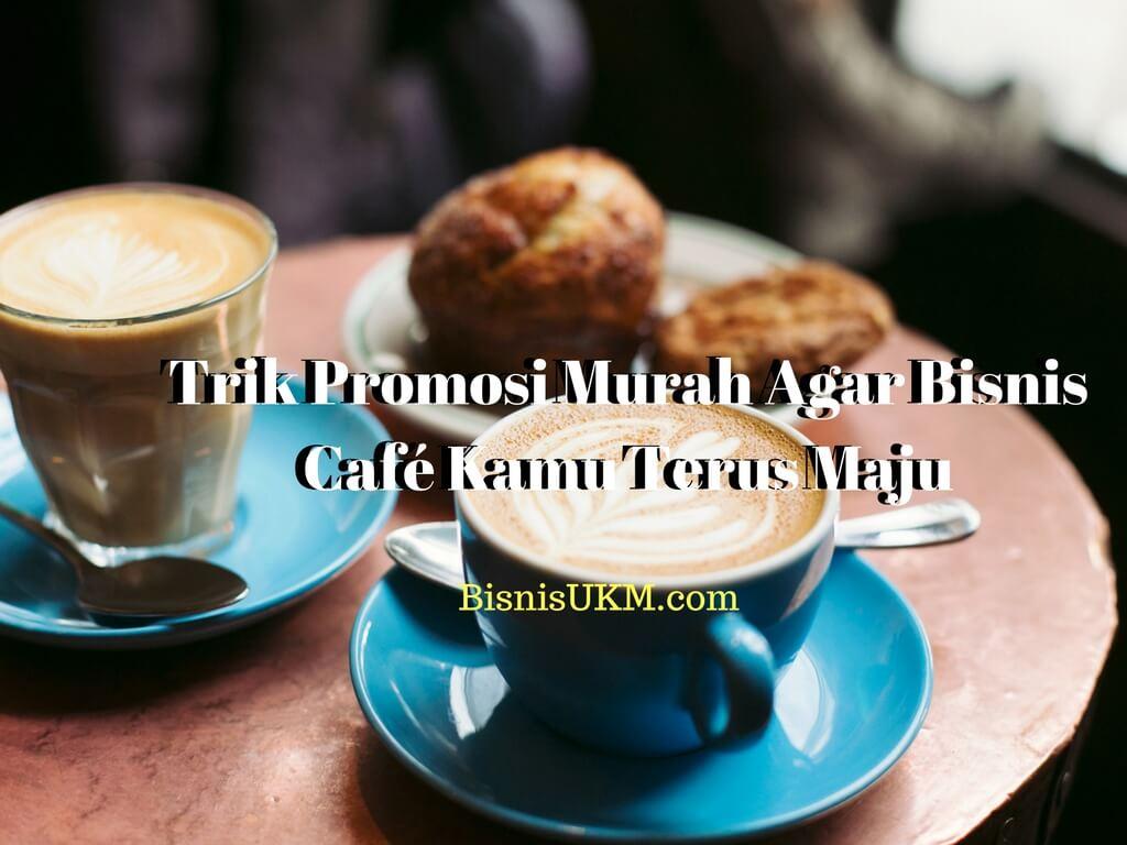 Trik Promosi Murah Agar Bisnis Café Kamu Terus Maju