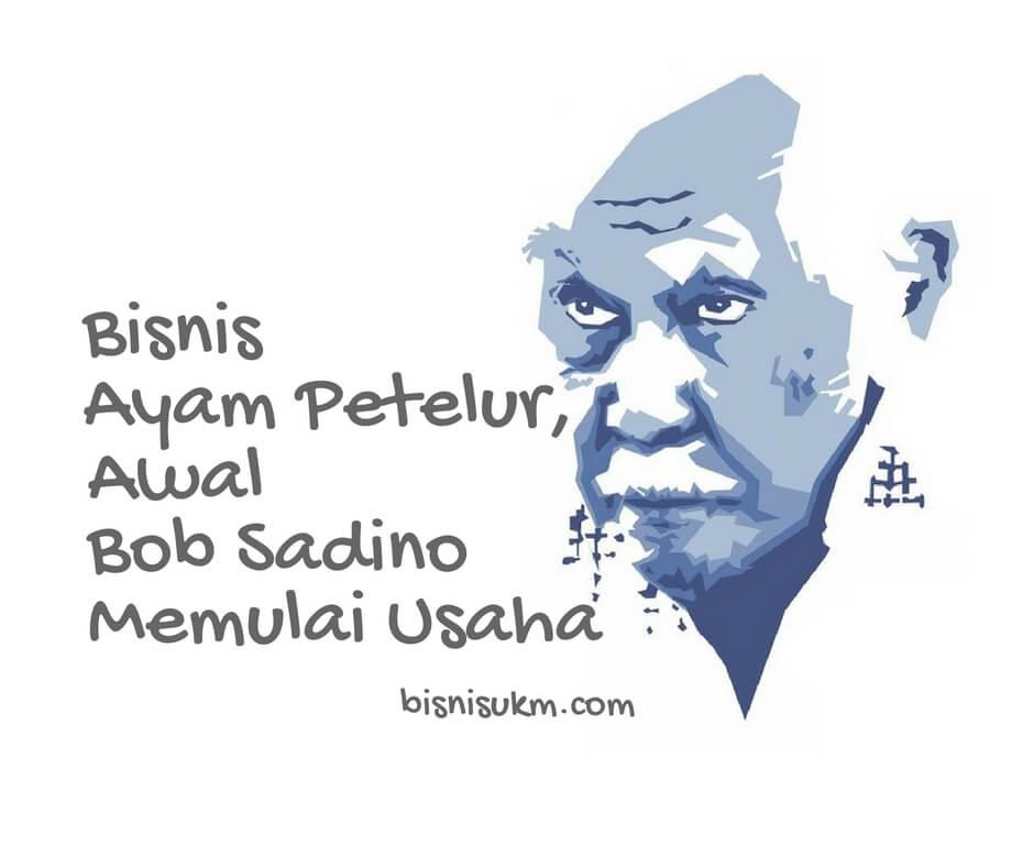 Bisnis Ayam Petelur, Awal Bob Sadino Memulai Usaha