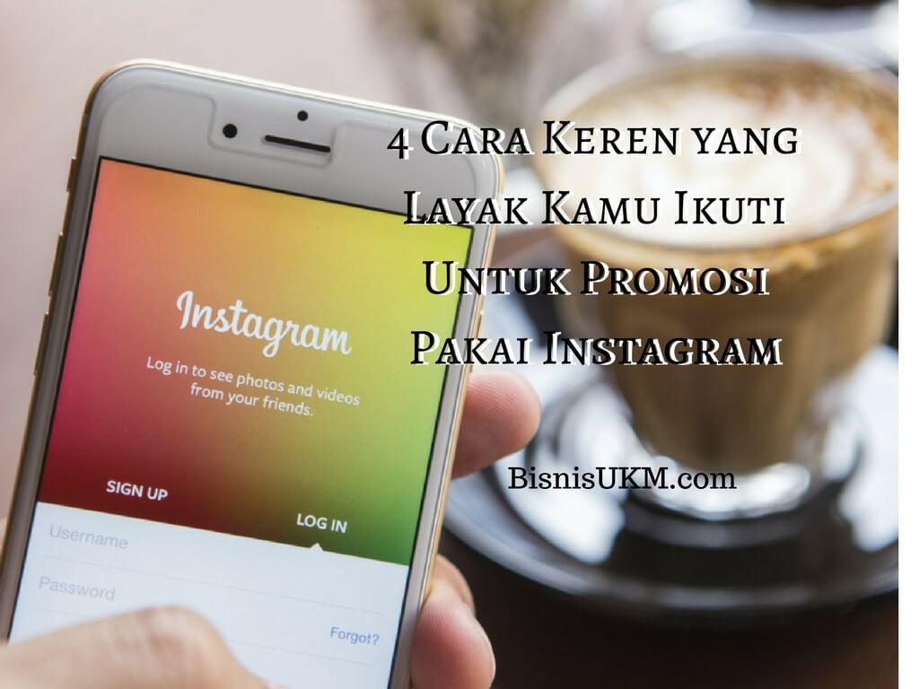 4 Cara Keren Yang Layak Kamu Ikuti Untuk Promosi Pakai Instagram