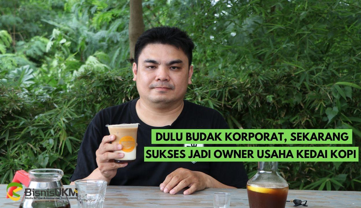 dulu-budak-korporat-sekarang-sukses-jadi-owner-usaha-kedai-kopi