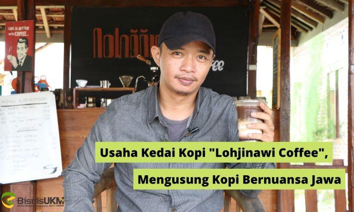 Usaha Kedai Kopi Lohjinawi Coffee, Mengusung Kopi Bernuansa Jawa