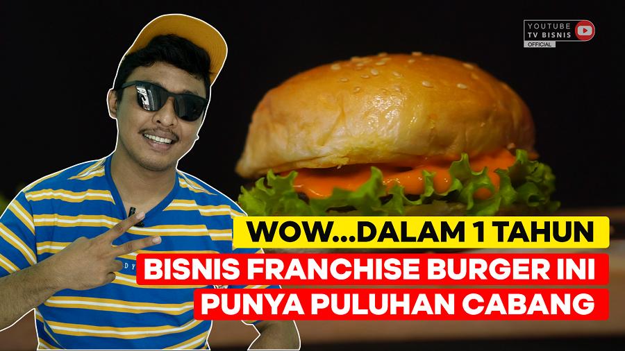Wow Dalam 1 Tahun Punya Franchise Bisnis Burger Puluhan Cabang!